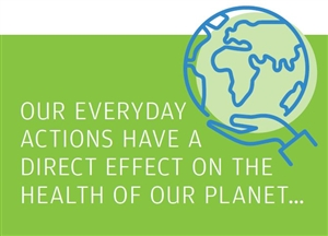 Our everyday actions hav a direct effect on ht health of our planet